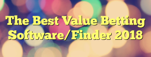 The Best Value Betting Software/Finder 2018