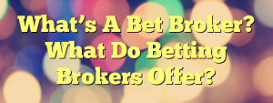 What's A Bet Broker? What Do Betting Brokers Offer?